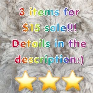 3 ITEMS FOR $15 SALE!!!!!! Details below!!!